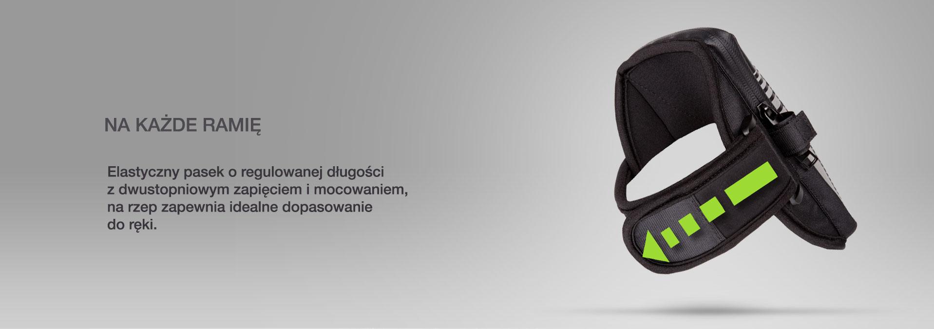 Na każde ramię. Elastyczny pasek o regulowanej długości z dwustopniowym zapięciem i  mocowaniem, na rzep zapewnia idealne dopasowanie do ręki.